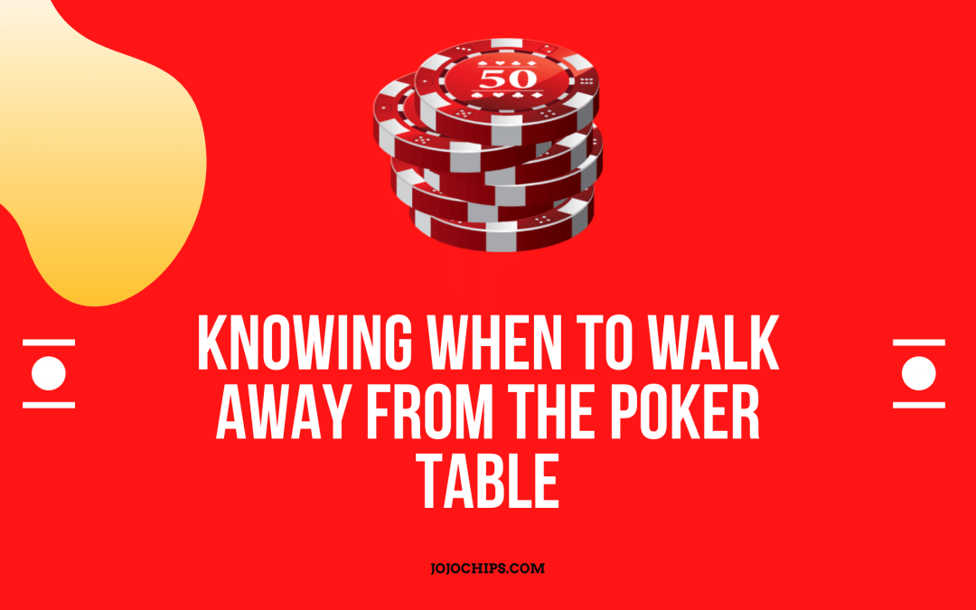 Knowing When To Walk Away From The Poker Table